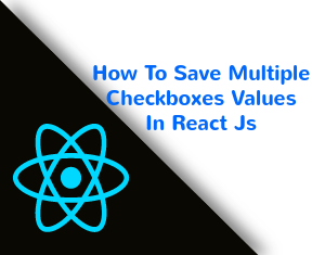 How To Save Multiple Checkboxes Values In React Js