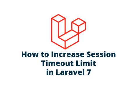 How to Increase Session Timeout Limit in Laravel 7?