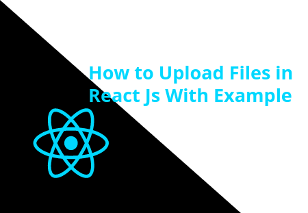 How to Upload Files in ReactJs With Example?